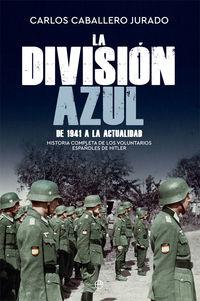 DIVISION AZUL, LA - HISTORIA COMPLETA DE LOS VOLUNTARIOS ESPAÑOLES DE HITLER - DE 1941 A LA ACTUALIDAD
