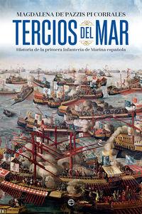 Tercios Del Mar - Historia De La Primera Infanteria De Marina Española - Magdalena De Pazzis Pi Corrales