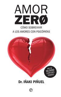 Amor Zero - Como Sobrevivir A Los Amores Con Psicopatas - Iñaki Piñuel