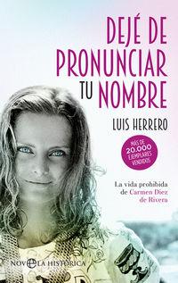 Deje De Pronunciar Tu Nombre - La Vida Prohibida De Carmen Diez De Rivera - Luis Herrero