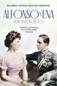 Alfonso Y Ena - La Boda Del Siglo - Genesis Y Apoteosis De Un Gran Amor Fracasado - Ricardo Mateos Sainz De Medrano