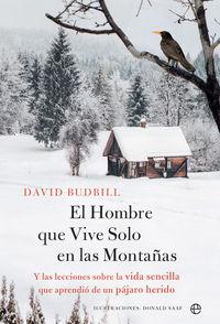 HOMBRE QUE VIVE SOLO EN LA MONTAÑA, EL - Y LAS LECCIONES SOBRE LA VIDA SENCILLA QUE APRENDIO DE UN PAJARO HERIDO