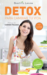Detox Para Cambiar Tu Vida - Beatriz Larrea
