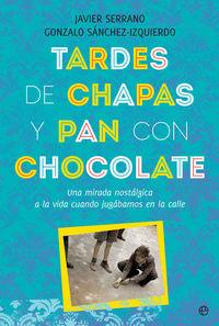 TARDES DE CHAPAS Y PAN CON CHOCOLATE - UNA MIRADA NOSTALGICA A LA VIDA CUANDO JUGABAMOS EN LA CALLE