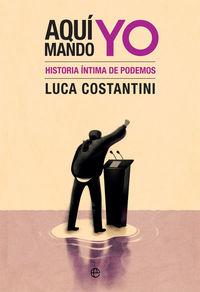 AQUI MANDO YO - HISTORIA INTIMA DE PODEMOS