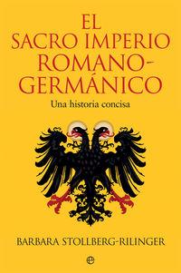 SACRO IMPERIO ROMANO-GERMANICO, EL - UNA HISTORIA CONCISA