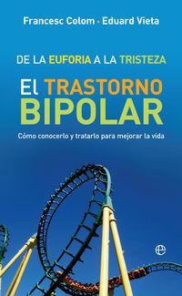 DE LA EUFORIA A LA TRISTEZA - EL TRASTORNO BIPOLAR: COMO CONOCERLO Y TRATARLO PARA MEJORAR LA VIDA