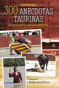 300 ANECDOTAS TAURINAS - HISTORIAS DE LA OTRA CARA DEL TOREO
