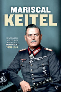 MARISCAL KEITEL - MEMORIAS DEL JEFE DEL ALTO MANDO DE LA WEHRMACHT (1938-1945)