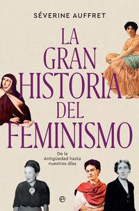GRAN HISTORIA DEL FEMINISMO, LA - DE LA ANTIGUEDAD HASTA NUESTROS DIAS