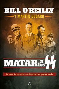 MATAR A LOS SS - LA CAZA DE LOS PEORES CRIMINALES DE GUERRA NAZIS