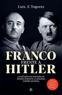 FRANCO FRENTE A HITLER - LA HISTORIA NO CONTADA DE ESPAÑA DURANTE LA SEGUNDA GUERRA MUNDIAL