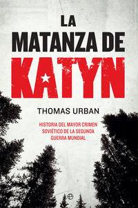 Matanza De Katyn, La - Historia Del Mayor Crimen Sovietico De La Segunda Guerra Mundial - Thomas Urban