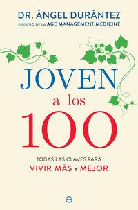 Joven A Los 100 - Todas Las Claves Para Vivir Mas Y Mejor - Angel Durantez