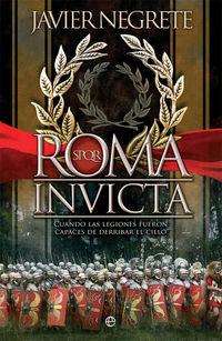 ROMA INVICTA - CUANDO LAS LEGIONES FUERON CAPACES DE DERRIBAR EL CIELO