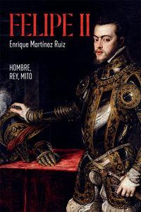 FELIPE II - EL HOMBRE, EL REY, EL MITO