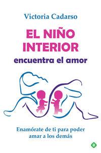 NIÑO INTERIOR ENCUENTRA EL AMOR, EL - ENAMORATE DE TI PARA PODER AMAR A LOS DEMAS
