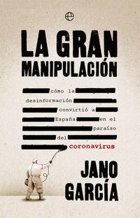 GRAN MANIPULACION, LA - COMO LA DESINFORMACION CONVIRTIO A ESPAÑA EN EL PARAISO DEL CORONAVIRUS