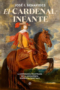 CARDENAL-INFANTE, EL - LA ESPERANZA FRUSTRADA DE LA MONARQUIA HISPANICA (1609-1641)