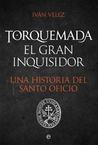 TORQUEMADA - EL GRAN INQUISIDOR - UNA HISTORIA DEL SANTO OFICIO