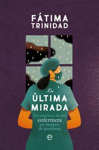 ULTIMA MIRADA, LA - LAS EMOCIONES DE UNA ENFERMERA EN TIEMPOS DE PANDEMIA