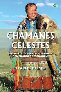 CHAMANES CELESTES - ENCUENTROS CON LOS GRANDES SANADORES DE MONGOLIA