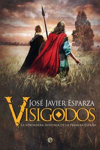 VISIGODOS - LA VERDADERA HISTORIA DE LA PRIMERA ESPAÑA