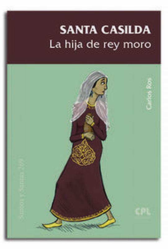 SANTA CASILDA - LA HIJA DEL REY MORO