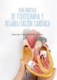Guia Practica De Fisioterapia Y Rehabilitacion Cardiaca - Francisco Javier Castillo Montes
