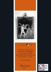 Carteia Y Traducta - Ciudades Y Territorio En La Orilla Norte Del Estrecho De Gibraltar (siglos Vii Ac - Iii Dc) - Helena Jimenez Vialas