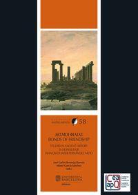 Desmoi Philias / Bonds Of Friendship - Studies In Ancient History In Honour Of Francisco Javier Fernandez Nieto - Manel Garcia Sanchez / Jose Carlos Bermejo Barrera
