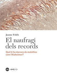 Naufragi Dels Records, El - Que Hi Ha Darrere De Malalties Com L'alzheimer? - Jaume Folch