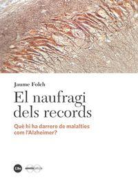 NAUFRAGI DELS RECORDS, EL - QUE HI HA DARRERE DE MALALTIES COM L'ALZHEIMER?