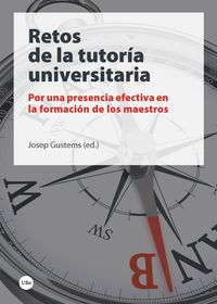 Retos De La Tutoria Universitaria - Por Una Presencia Efectiva En La Formacion De Maestros - Josep Gustems (ed. )