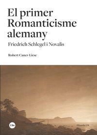 Primer Romanticisme Alemany, El - Friedrich Schlegel I Novalis - Robert Caner-Liese