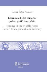 Escriure A L'edat Mitjana - Poder, Gestio I Memoria = Writing In The Middle Ages - Power, Management, And Memory - Daniel Piñol Alabart
