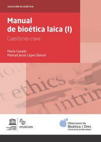 Manual De Bioetica Laica (i) - Cuestiones Clave - Maria Casado Gonzalez / Manuel Jesus Lopez Baroni