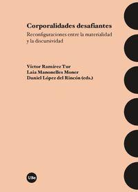 Corporalidades Desafiantes - Reconfiguraciones Entre La Materialidad Y La Discursividad - Victor Ramirez Tur (ed. ) / Laia Monelles Moner (ed. ) / Daniel Lopez Del Rincon (ed. )