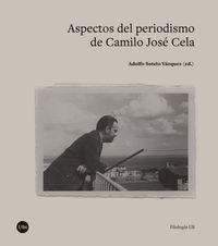 Aspectos Del Periodismo De Camilo Jose Cela - Adolfo Sotelo Vazquez (ed. )