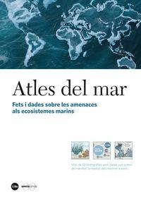 Atles Del Mar - Fets I Dades Sobre Les Amenaces Als Nostres Ecosistemes Marins - Aa. Vv.