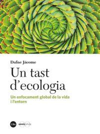TAST D'ECOLOGIA, UN - UN ENFOCAMENT GLOBAL DE LA VIDA I L'ENTORN