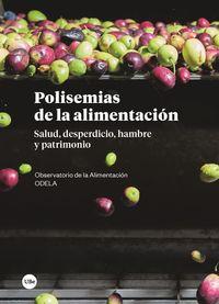 Polisemias De La Alimentacion - Salud, Desperdicio, Hambre Y Patrimonio - Aa. Vv.