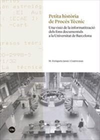 PETITA HISTORIA DE PROCES TECNIC - UNA VISIO DE LA INFORMATIZACIO DELS FONS DOCUMENTALS A LA UNIVERSITAT DE BARCELONA