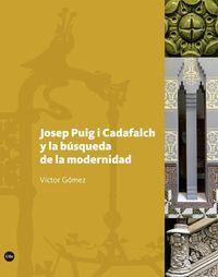 Josep Puig I Cadafalch Y La Busqueda De La Modernidad - Victor Gomez Gomez