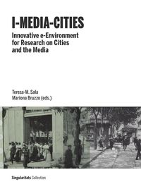 I-Media-Cities - Innovative E-Environment For Research On Cities And The Media - Teresa-M. Sala (ed. ) / Mariona Bruzzo (ed. )