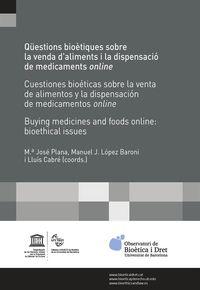QUESTIONS BIOETIQUES SOBRE LA VENDA D'ALIMENTS I LA DISPENSACIO DE MEDICAMENTS ONLINE = CUESTIONES BIOETICAS SOBRE LA VENTA DE ALIMENTOS Y LA DISPENSACION DE MEDICAMENTOS ONLINE = BUYING MEDICNES AND FOODS ONLINE: BIOETHICAL ISSUES