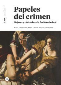 PAPELES DEL CRIMEN - MUJERES Y VIOLENCIA EN LA FICCION CRIMINAL