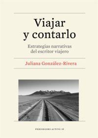 VIAJAR Y CONTARLO - ESTRATEGIAS NARRATIVAS DEL ESCRITOR VIAJERO