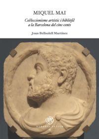 MIQUEL MAI - COLLECCIONISME ARTISTIC I BIBLIOFIL A LA BARCELONA DEL CINC-CENTS