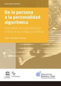 DE LA PERSONA A LA PERSONALIDAD ALGORITMICA - A PROPOSITO DE LA PERSONALIDAD JURIDICA DE LA INTELIGENCIA ARTIFICAL